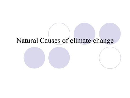 Natural Causes of climate change. Volcanic eruptions Volcanic eruptions eject tons of SO 2 and ash into the atmosphere. These substance reflect solar.