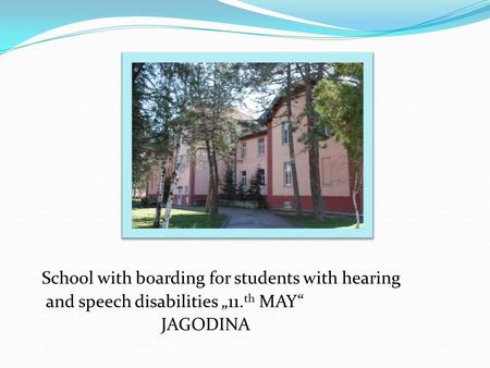 "School with boarding for students with hearing and speech disabilities ""11. th MAY"" JAGODINA."