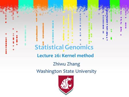 Statistical Genomics Zhiwu Zhang Washington State University Lecture 26: Kernel method.