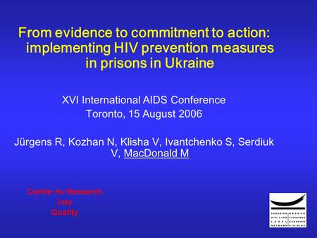 From evidence to commitment to action: implementing HIV prevention measures in prisons in Ukraine XVI International AIDS Conference Toronto, 15 August.
