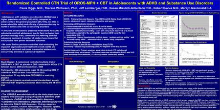 Randomized Controlled CTN Trial of OROS-MPH + CBT in Adolescents with ADHD and Substance Use Disorders Paula Riggs, M.D., Theresa Winhusen, PhD., Jeff.
