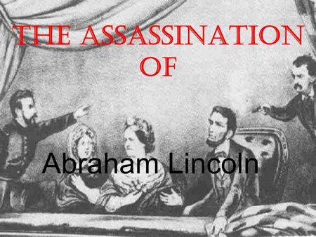 The Assassination of Abraham Lincoln. President Lincoln's Plan  10% Plan * Proclamation of Amnesty and Reconstruction (December 8, 1863)  Replace majority.