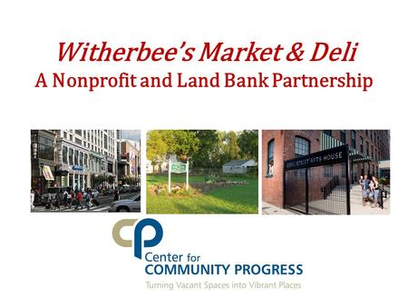 Witherbee's Market & Deli A Nonprofit and Land Bank Partnership.
