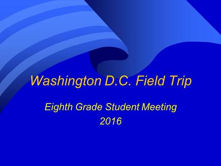 Washington D.C. Field Trip Eighth Grade Student Meeting 2016.