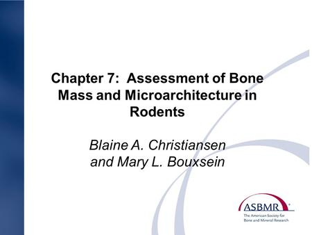 Chapter 7: Assessment of Bone Mass and Microarchitecture in Rodents Blaine A. Christiansen and Mary L. Bouxsein.