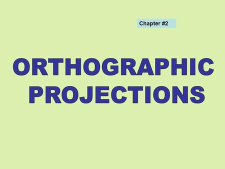 Chapter #2. ENGINEERING DRAWING Drawing Classification of drawing Engineering drawing/definitions/applications Projection/definition/principle Orthographic.