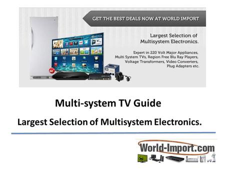 Multi-system TV Guide Largest Selection of Multisystem Electronics.