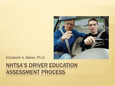Elizabeth A. Baker, Ph.D.. NHTSA's Assessment program provides technical assistance to State Highway Safety Offices, Emergency Medical Services Offices.