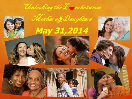 Unlocking the L ve between Mother s&Daughters May 31,2014.