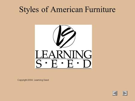 Styles of American Furniture Copyright 2004, Learning Seed.