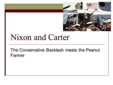 Nixon and Carter The Conservative Backlash meets the Peanut Farmer.