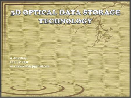 A.Arundeep ECE IV Year  It is the term given to any form of optical data storage in which information can be recorded and/or.