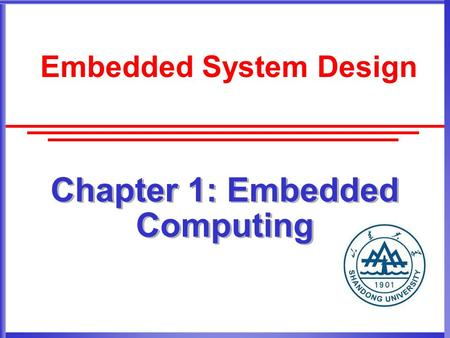 Chapter 1: Embedded Computing Embedded System Design.