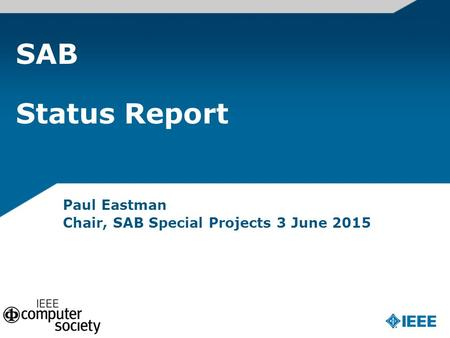 SAB Status Report Paul Eastman Chair, SAB Special Projects 3 June 2015.