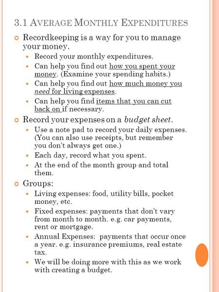 3.1 A VERAGE M ONTHLY E XPENDITURES Recordkeeping is a way for you to manage your money. Record your monthly expenditures. Can help you find out how you.