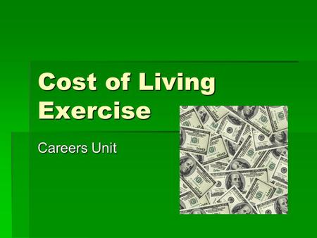 Cost of Living Exercise Careers Unit. Needs vs. Wants  Needs: Things I absolutely need.  Wants: Things I would like to have.