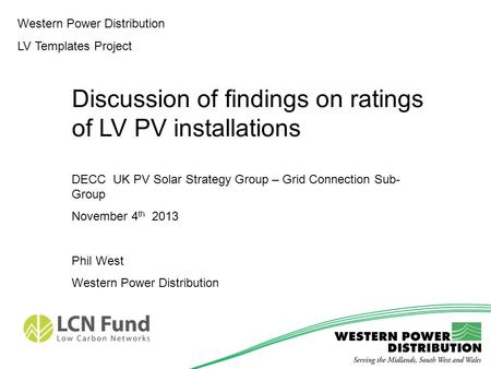 Western Power Distribution LV Templates Project Discussion of findings on ratings of LV PV installations DECC UK PV Solar Strategy Group – Grid Connection.