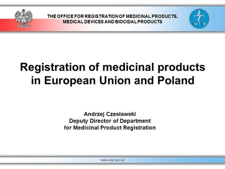 THE OFFICE FOR REGISTRATION OF MEDICINAL PRODUCTS, MEDICAL DEVICES AND BIOCIDAL PRODUCTS www.urpl.gov.pl Registration of medicinal products in European.