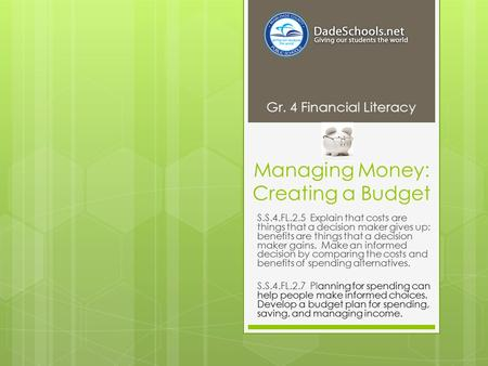 Managing Money: Creating a Budget S.S.4.FL.2.5 Explain that costs are things that a decision maker gives up; benefits are things that a decision maker.