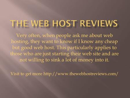 Very often, when people ask me about web hosting, they want to know if I know any cheap but good web host. This particularly applies to those who are just.