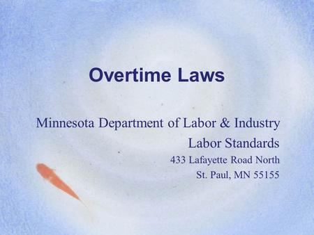 Overtime Laws Minnesota Department of Labor & Industry Labor Standards 433 Lafayette Road North St. Paul, MN 55155.