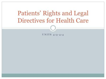 UNITS 4:3-4:4 Patients' Rights and Legal Directives for Health Care.