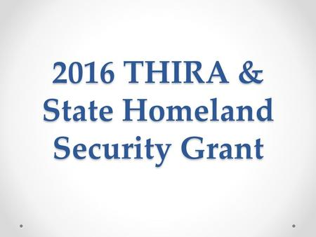 2016 THIRA & State Homeland Security Grant. Threat & Hazard Identification & Risk Assessment (THIRA) National Preparedness Goal driven Annual Assessment.