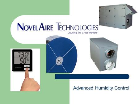 Advanced Humidity Control. Energy Efficient Desiccant Based Dehumidification New class of desiccants that regenerate at lower temperatures Now able to.