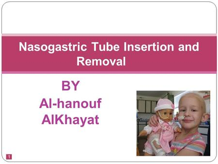 1 BY Al-hanouf AlKhayat Nasogastric Tube Insertion and Removal.