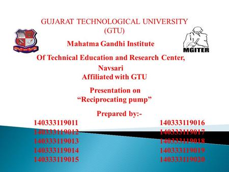 GUJARAT TECHNOLOGICAL UNIVERSITY (GTU) Mahatma Gandhi Institute Of Technical Education and Research Center, Navsari Affiliated with GTU Presentation on.