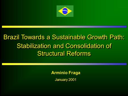 1 Brazil Towards a Sustainable Growth Path: Stabilization and Consolidation of Structural Reforms Brazil Towards a Sustainable Growth Path: Stabilization.
