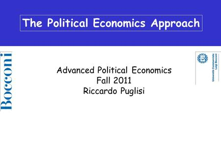 The Political Economics Approach Advanced Political Economics Fall 2011 Riccardo Puglisi The Political Economics Approach.
