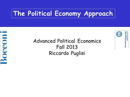 The Political Economics Approach Advanced Political Economics Fall 2013 Riccardo Puglisi The Political Economy Approach.
