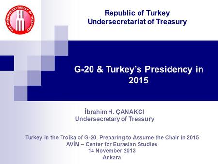 G-20 & Turkey's Presidency in 2015 Turkey in the Troika of G-20, Preparing to Assume the Chair in 2015 AVİM – Center for Eurasian Studies 14 November 2013.