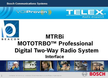 1 Bosch Communications Systems MTRBi MOTOTRBO™ Professional Digital Two-Way Radio System Interface. Confidential |ST/MKP-AM-Lio | 10/29/2010 | © 2010 Robert.