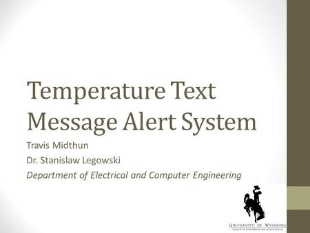 Temperature Text Message Alert System Travis Midthun Dr. Stanislaw Legowski Department of Electrical and Computer Engineering.