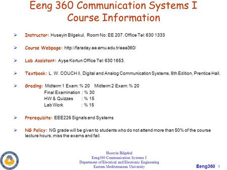 Eeng360 1 Eeng 360 Communication Systems I Course Information  Instructor: Huseyin Bilgekul, Room No: EE 207, Office Tel: 630 1333  Course Webpage: