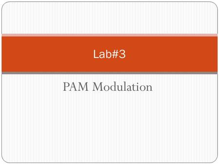 PAM Modulation Lab#3. Introduction An analog signal is characterized by the fact that its amplitude can take any value over a continuous range. On the.