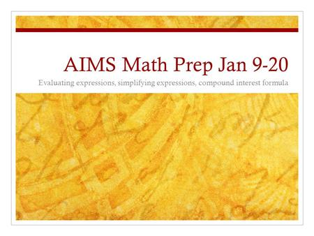 AIMS Math Prep Jan 9-20 Evaluating expressions, simplifying expressions, compound interest formula.