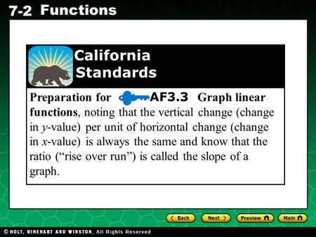 Holt CA Course 1 7-2 Functions Preparation for AF3.3 Graph linear functions, noting that the vertical change (change in y-value) per unit of horizontal.