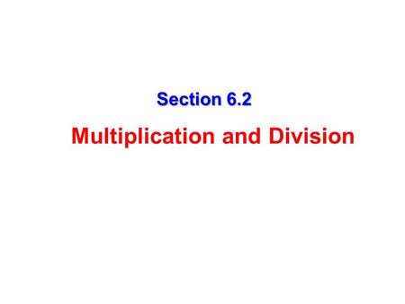 Section 6.2 Multiplication and Division. Multiplying Rational Expressions 1) Multiply their numerators and denominators (Do not FOIL or multiply out the.
