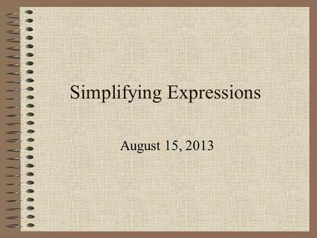 Simplifying Expressions August 15, 2013 Evaluating Example/ Warm-up.