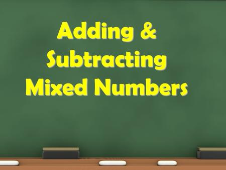 Adding & Subtracting Mixed Numbers. Essential Question: How do I add and subtract mixed numbers? Common Core Obj./Student Friendly Terms: (6.NS.1) Students.