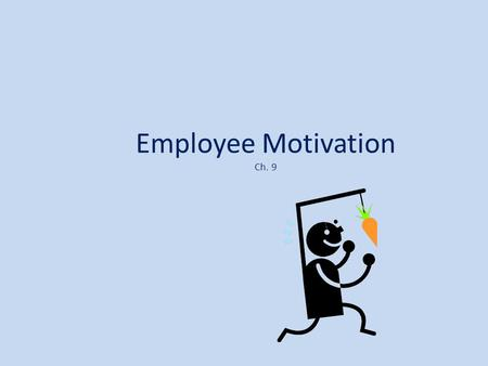 Employee Motivation Ch. 9. Today Class Performance Chapter 9 Group Activity.