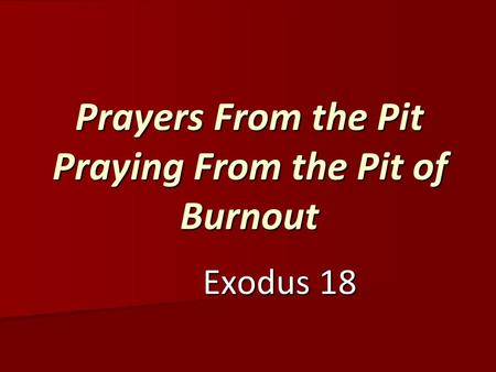 Prayers From the Pit Praying From the Pit of Burnout Exodus 18 Exodus 18.