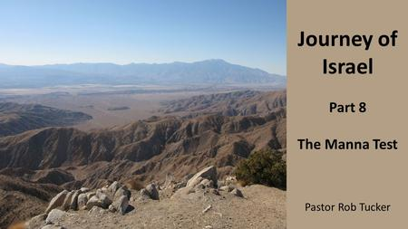 Journey of Israel Part 8 The Manna Test Pastor Rob Tucker.