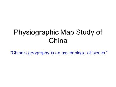 "Physiographic Map Study of China ""China's geography is an assemblage of pieces."""