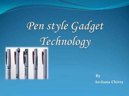 By Archana Chitta. Contents Computer History & Varieties Pen-style gadget- the 5 pen PC  Introduction  Components of 5 pen style gadget  Block diagram.