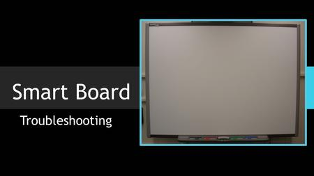 Smart Board Troubleshooting.  The User Guide contains useful information such as installing, connecting, maintaining, and troubleshooting your Smart.