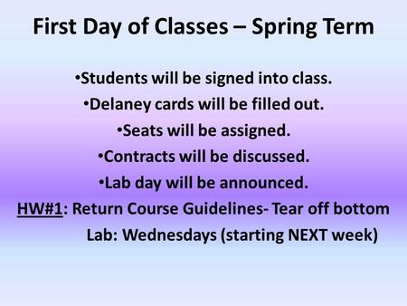 First Day of Classes – Spring Term Students will be signed into class. Delaney cards will be filled out. Seats will be assigned. Contracts will be discussed.